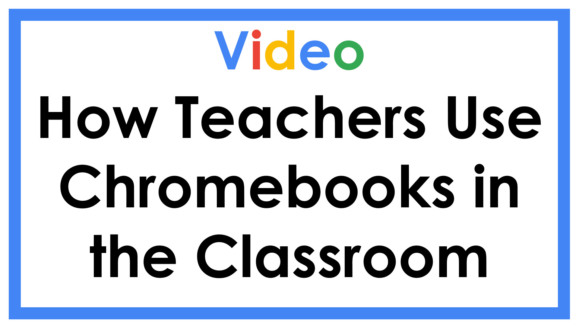 Video How Teachers Use Chromebooks in the Classrom