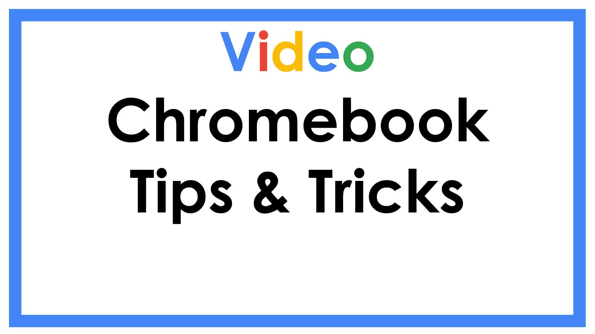 Video Chromebook Tips & Tricks