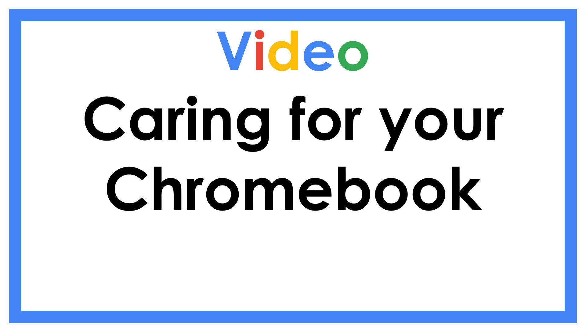Video Caring for your Chromebook