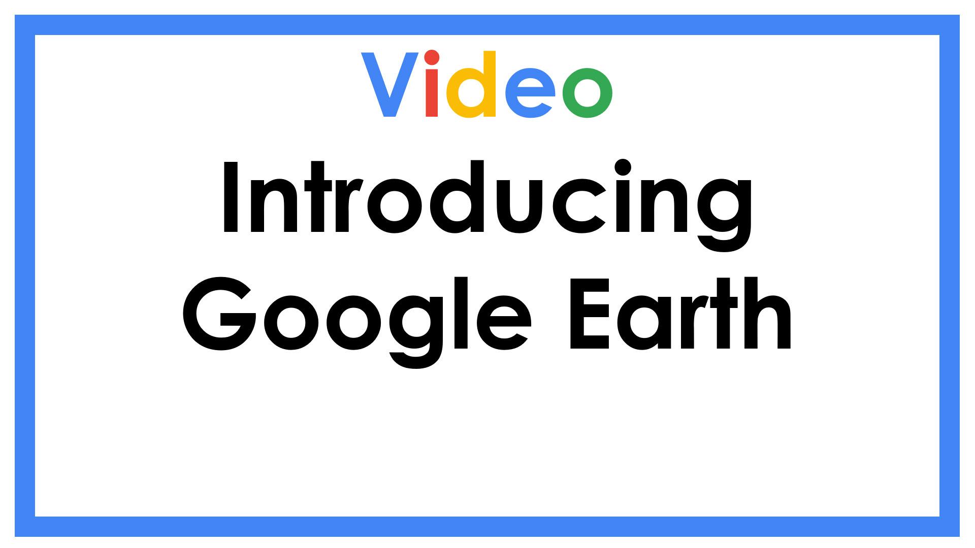 Introducing Google Earth