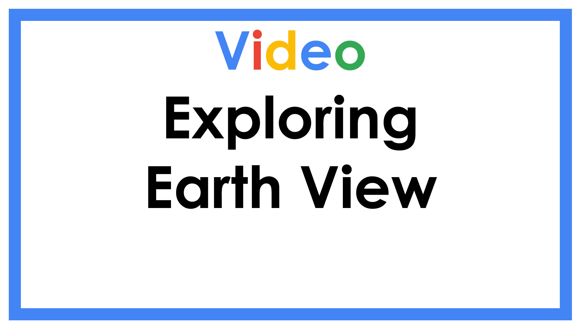Exploring Earth View