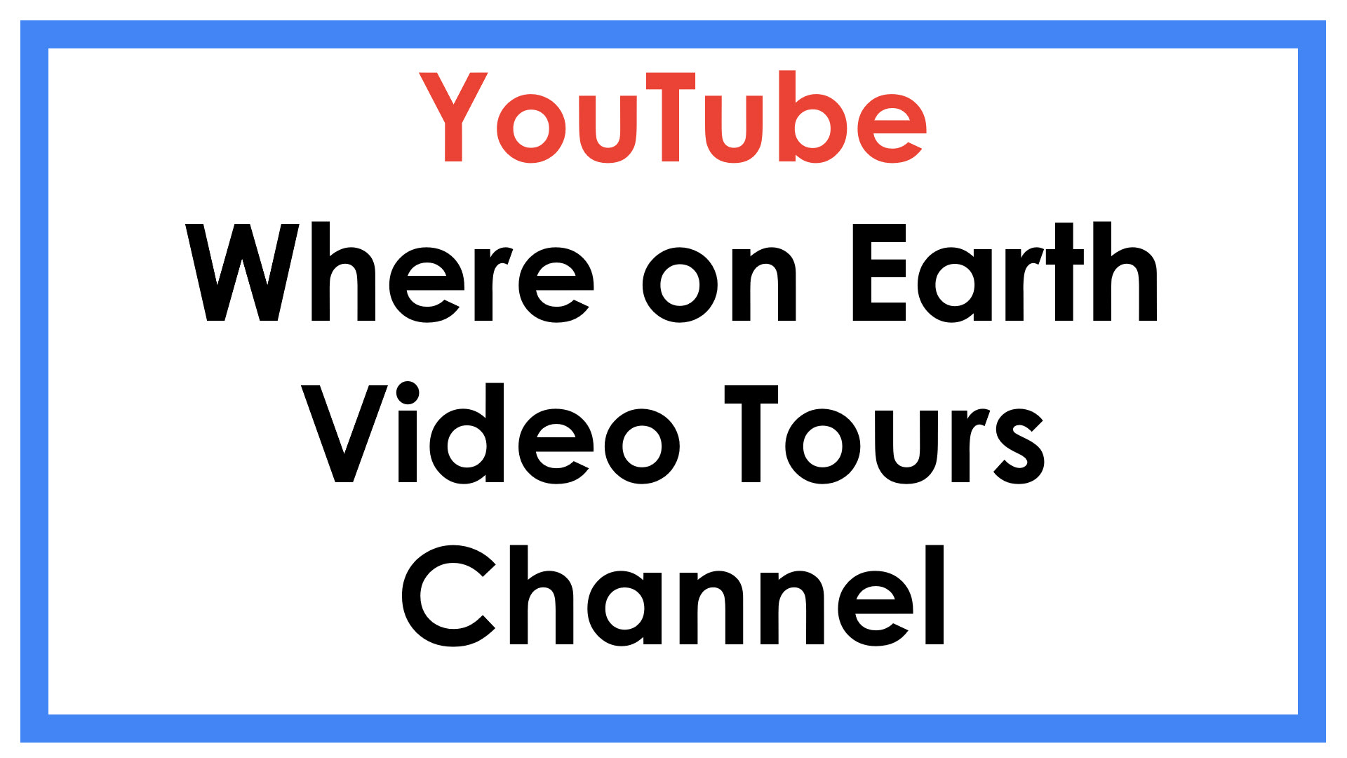 Where on Earth Video Tours Channel