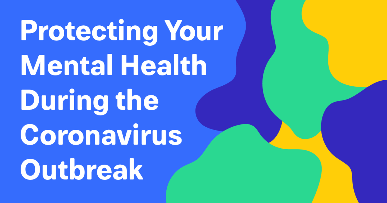Protecting Your Mental Health During the Coronavirus Outbreak.