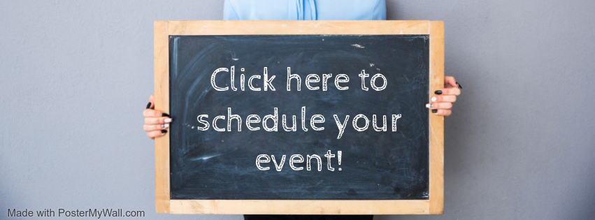 CLICK HERE TO SCHEDULE YOUR EVENT!