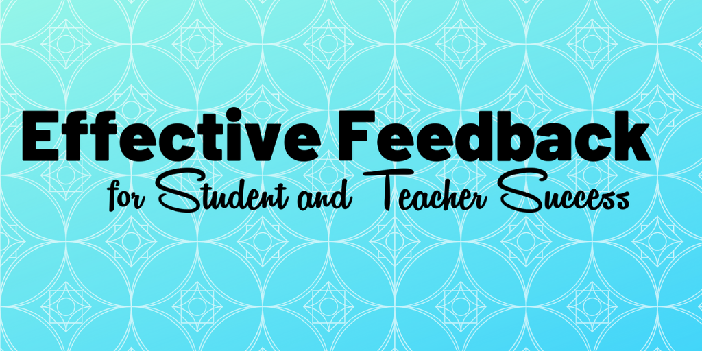 EFFECTIVE FEEDBACK FOR STUDENT AND TEACHER SUCCESS