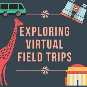EXPLORING VIRTUAL FIELD TRIPS
