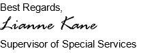 Best Regards, Lianne Kane - Supervisor of Special Services