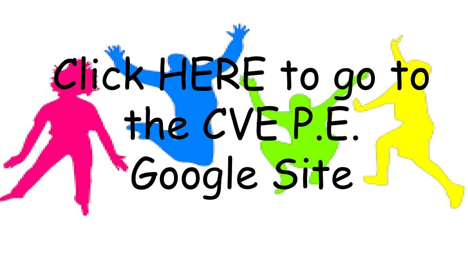 Click here to go to the Physical Education Google Site