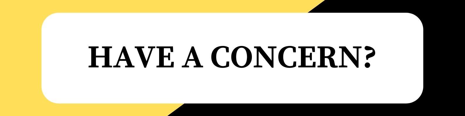 Have A Concern?