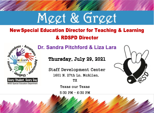 New Special Education Director for Teaching & Learning & RDSPD Director Dr. Sandra Pitchford & Liza Lara Thursday, July 29, 2021 Staff Development Center 1601 N. 27th Ln. McAllen, TX Texas our Texas 5:30 PM – 6:30 PM