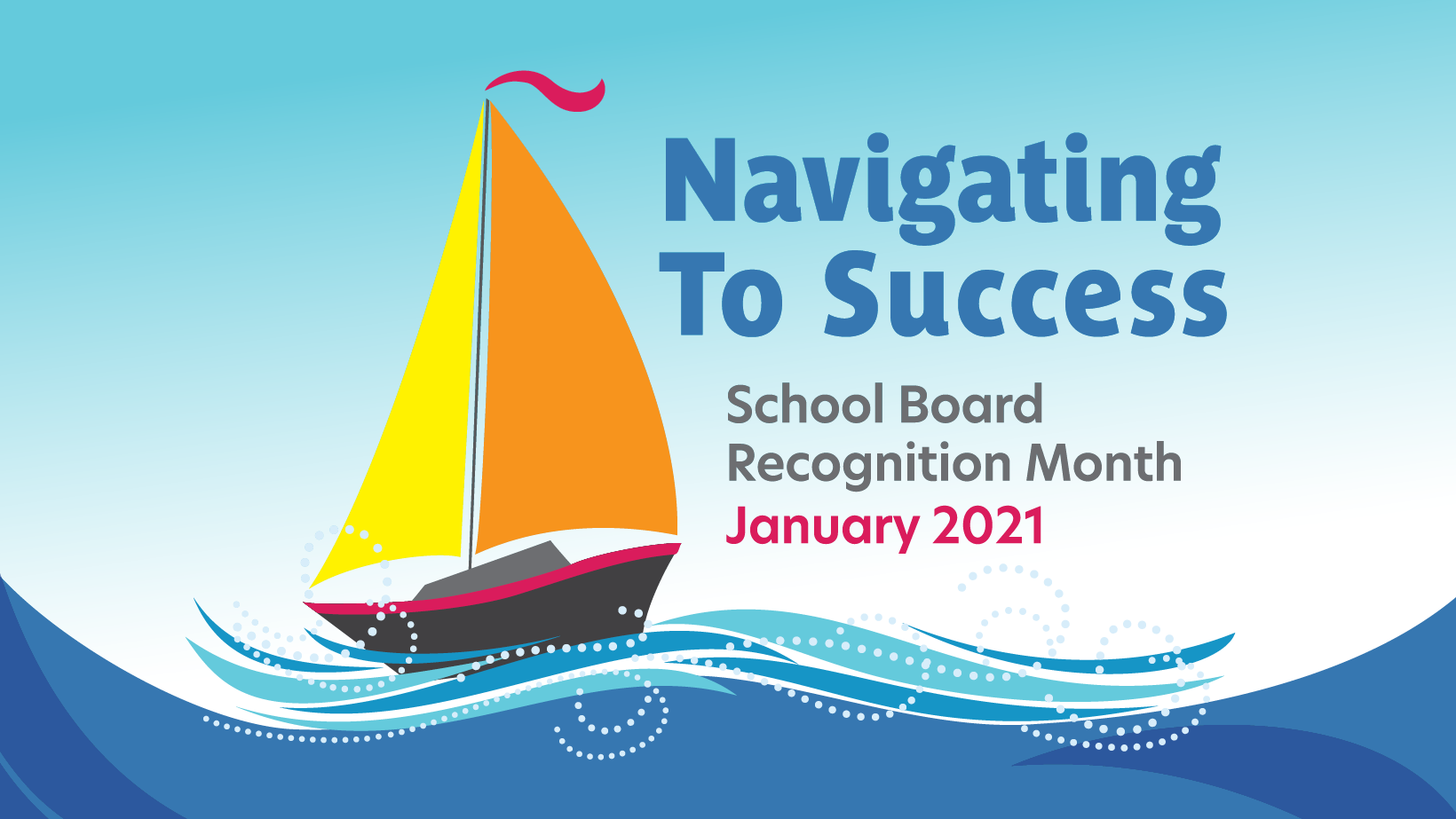 sailboat with yellow sails on big blue waves. Navigating to Success - School Board Recognition Month, January 2021