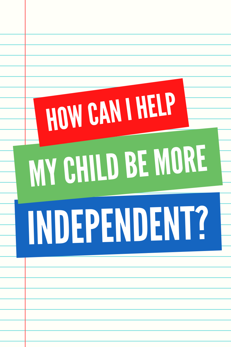 How can I help my child be more independent? red, green and blue background on notebook paper