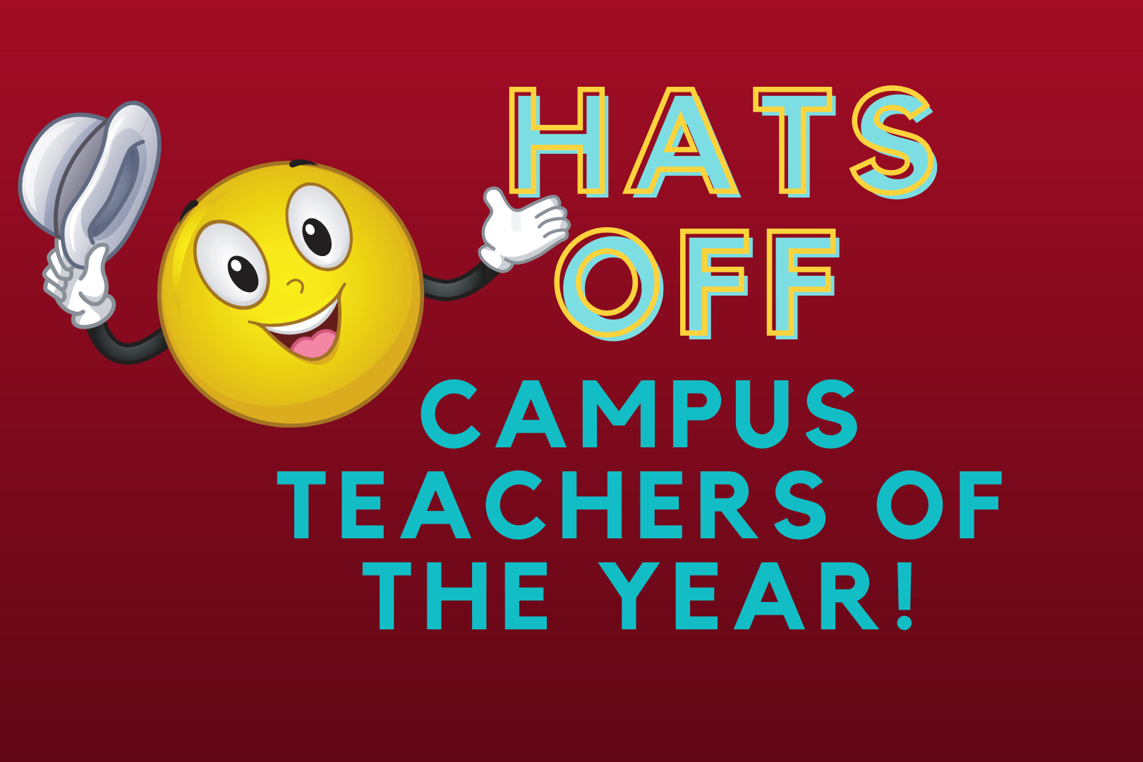 Hats off campus teachers of the year. yellow smiley face emoji with arms and a hat in hand above the head