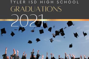 Tyler ISD High School Graduations 2021