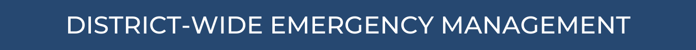 DISTRICT-WIDE EMERGENCY MANAGEMENT