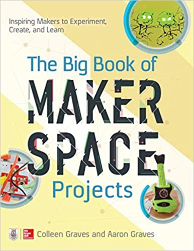 Big Book of Makerspace Projects