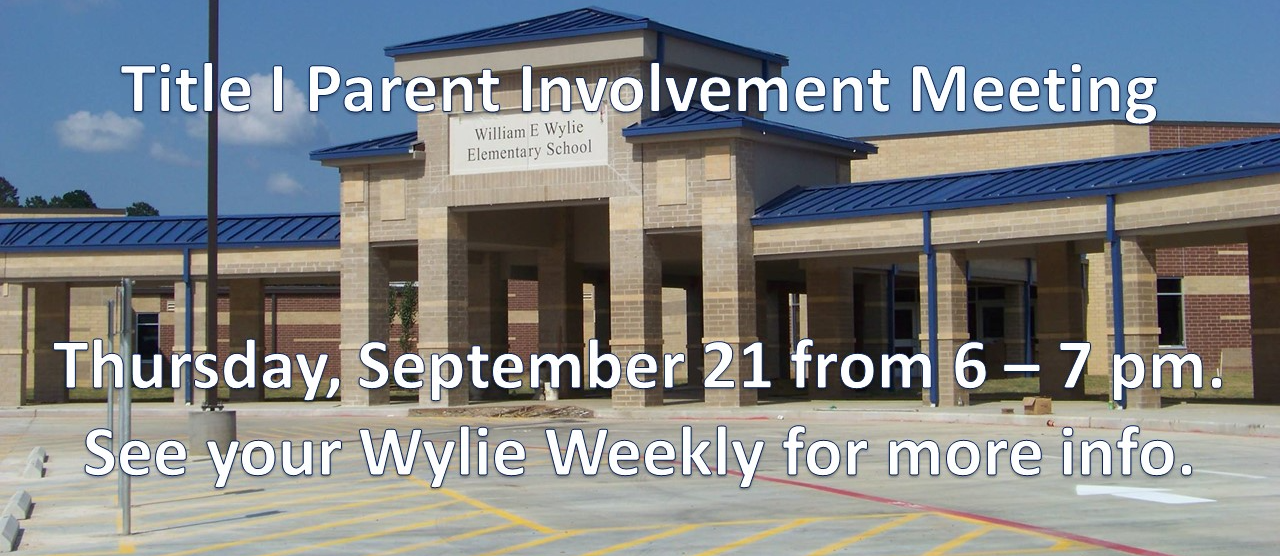Title I Parent Meeting, September 21 from 6 - 7 pm. More information in the Wylie Weekly.