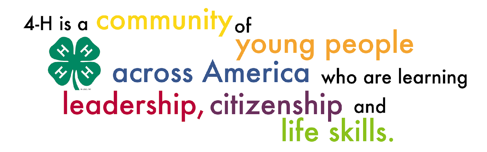 4-H is a community of young people across America who are learning leadership, citizenship and life skills