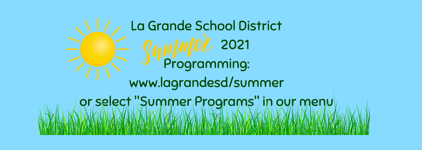 "LaGrande School District Summer 2021 programming. www.lagrandesd/summer or click ""Summer Programs"" in our menu."