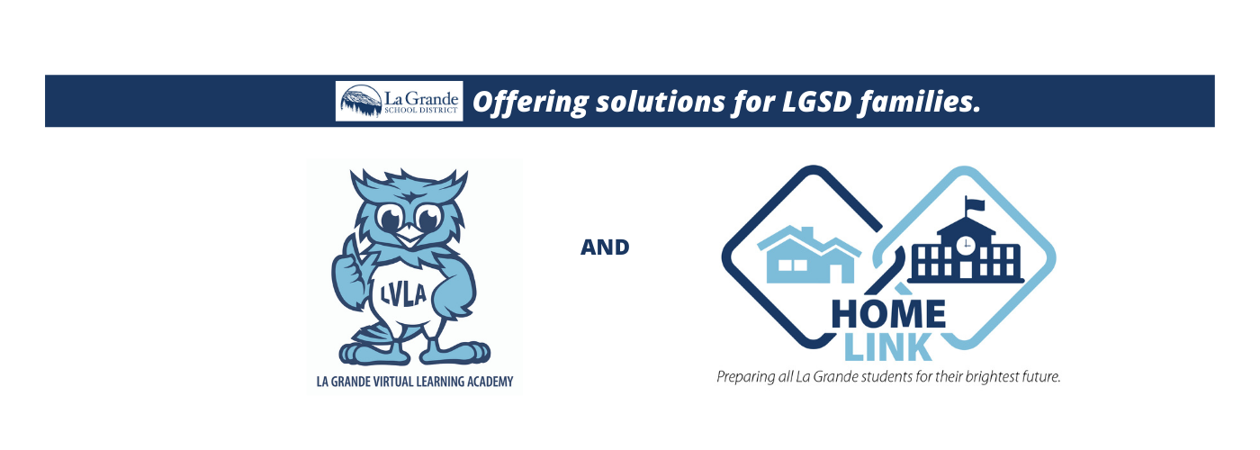 "LGSD logo with ""Offering solutions for LGSD families."" and Owl logo with ""La Grande Virtual Learning Acacemy"" and Home Link logo with, ""Preparing all La Grande students for their brightest future."""
