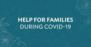 HELP FOR FAMILIES - DURING COVID-19