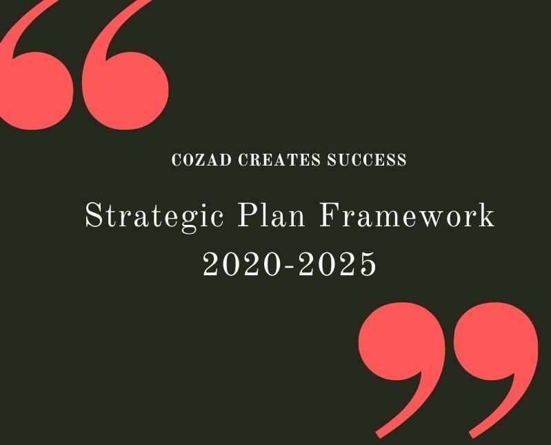 "Says ""COZAD CREATES SUCCESS"" Strategic Plan Framework 2020 - 2025"