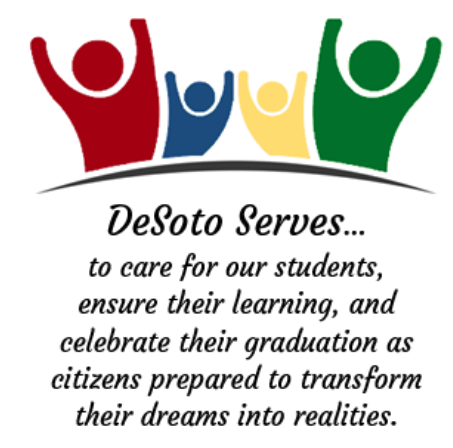 Desoto serves... to care for our students, ensure their learning, and celebrate their graduation as citizens prepared to transform their dreams into realities