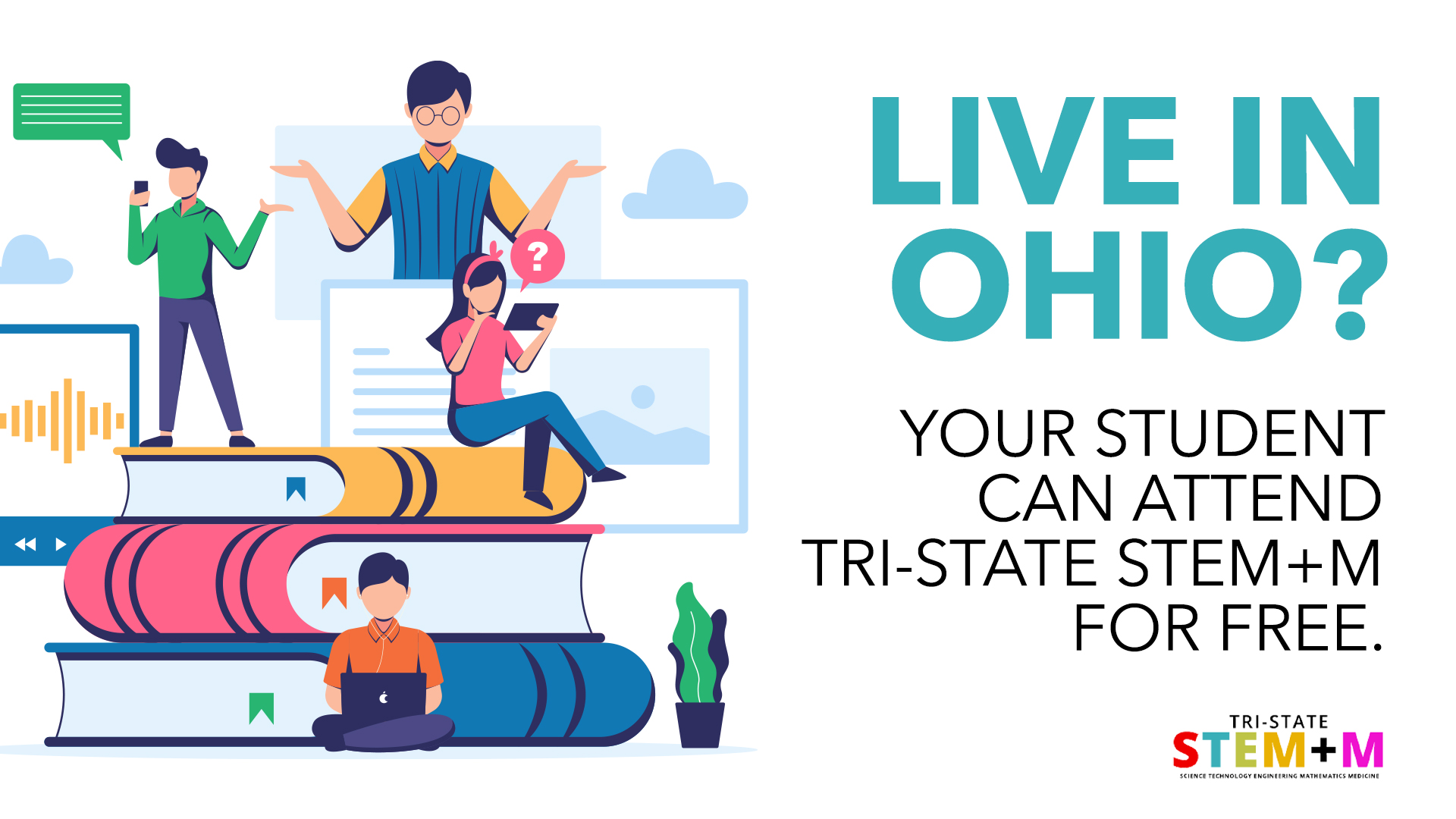 Live in Ohio. You can attend Tri-State STEM for free!