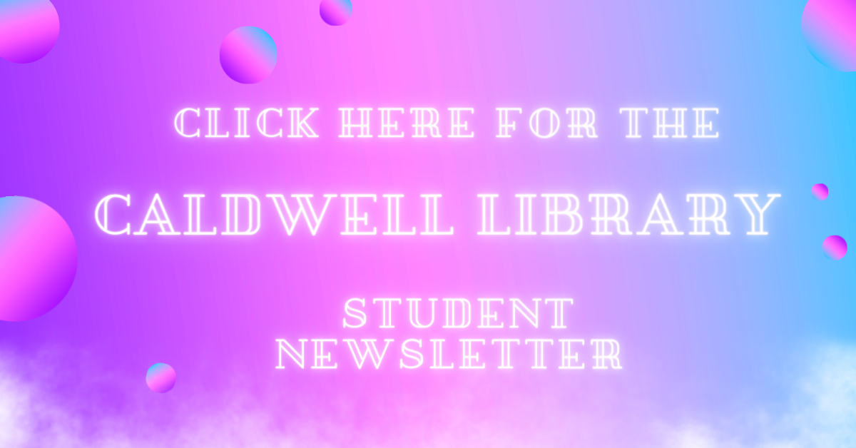 Click here for Caldwell Library Student Newsletter