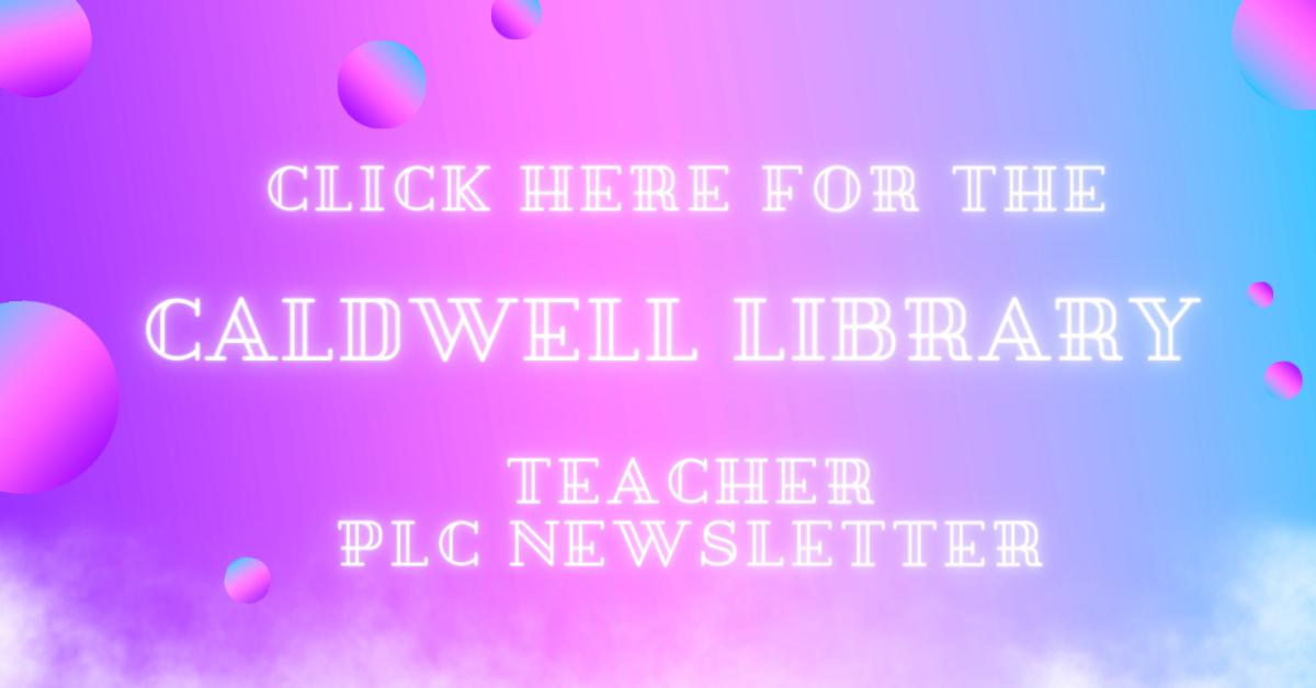 Caldwell Library Media Center Newsletter for teachers