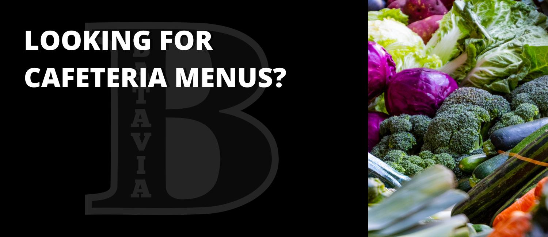 Looking for cafeteria menus?