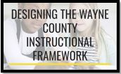 Designing the Wayne County Instructional Framework