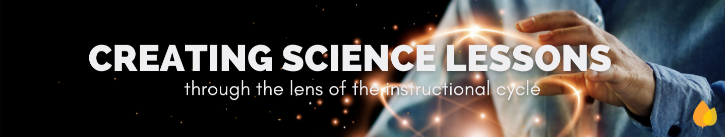 Creating Science Lessons through the lens of the instructional cycle