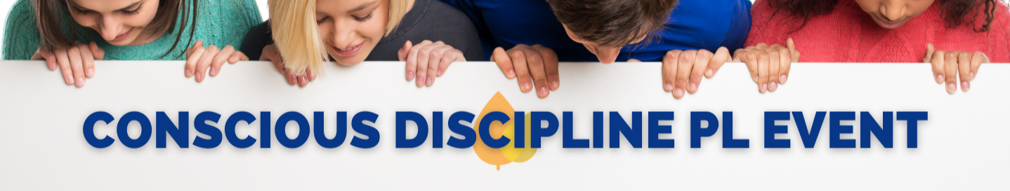 Conscious Discipline PL Event