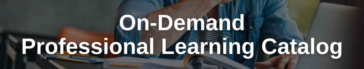 On-Demand Professional Learning Catalog