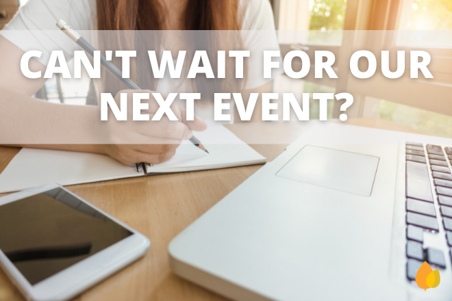 Can't Wait for our Next Events?