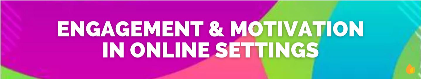 Engagement & Motivation in Online Settings