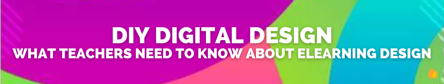 DIY Digital Design: What Teachers Need to Know about eLearning Design