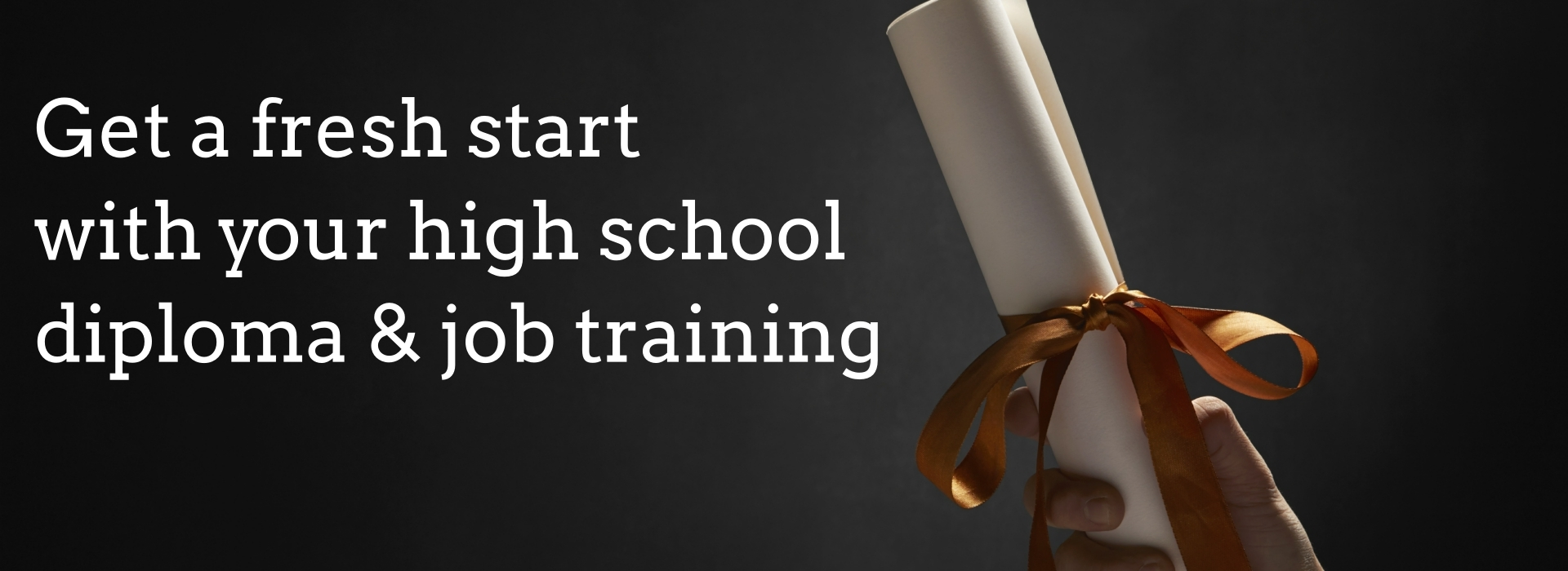 Get a fresh start with your high school diploma & job training