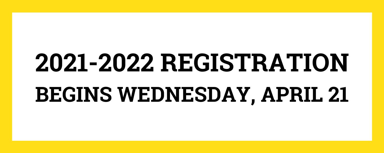 2021-2022 Registration begins Wednesday, April 21