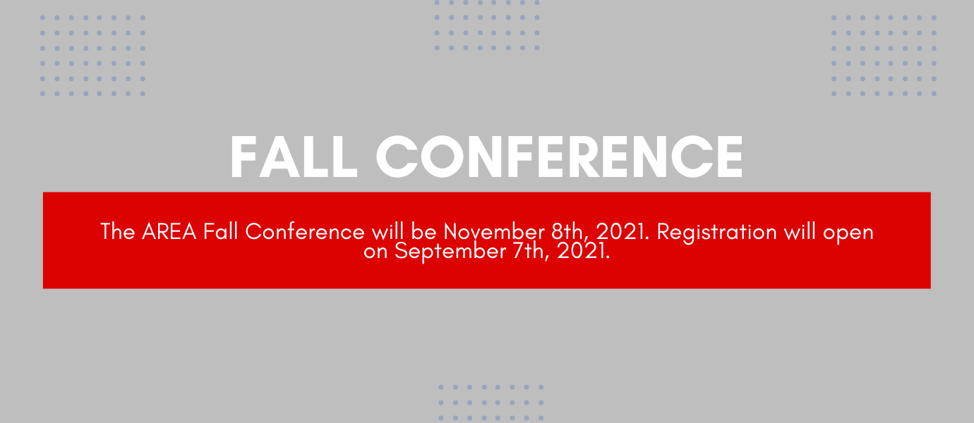 The AREA Fall Conference will be November 8, 2021. Registration will open on September 7th, 2021.