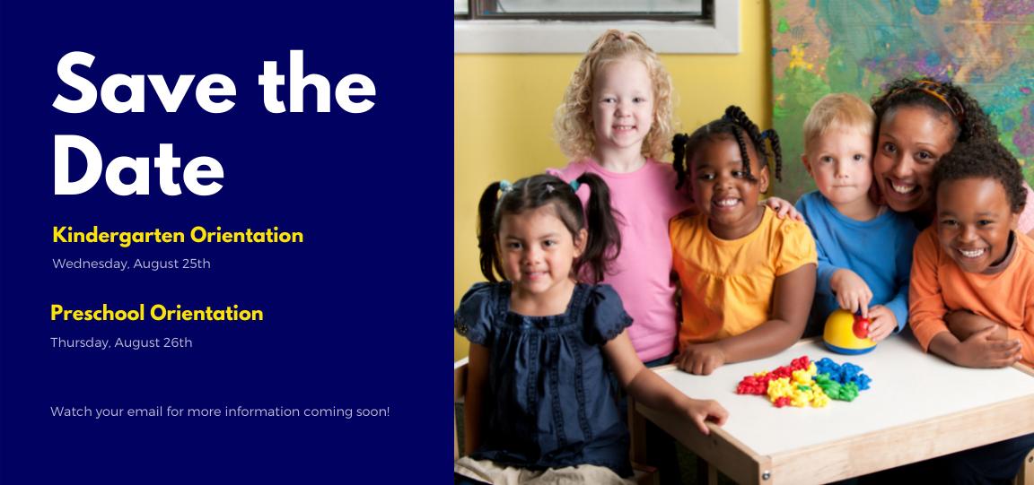 Save the Date Kindergarten Orientation August 25 Preschool Orientation August 26