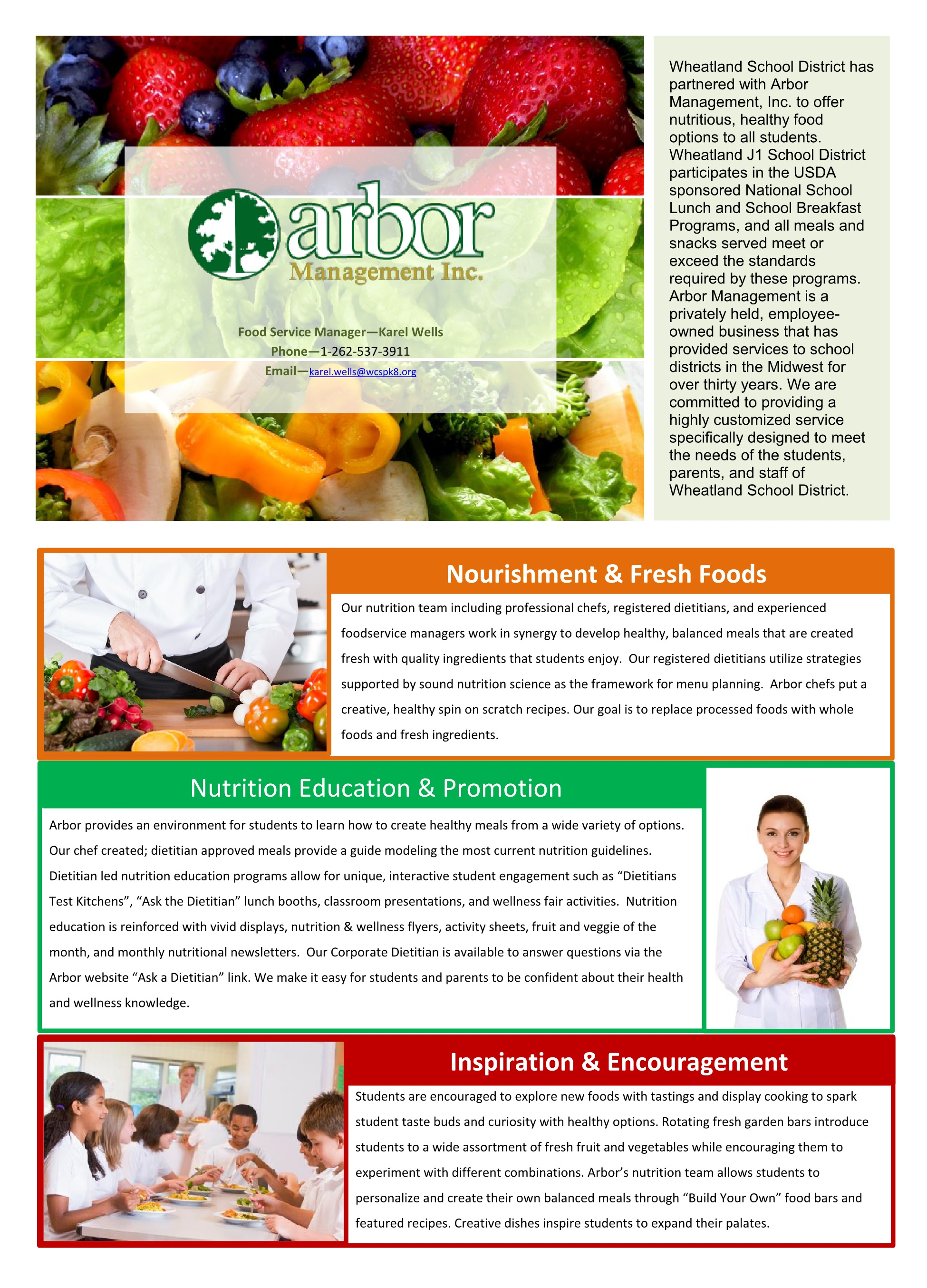 Wheatland School District has partnered with Arbor Management, Inc. to offer nutritious, healthy food options to all students. Wheatland J1 School District participates in the USDA sponsored National School Lunch and School Breakfast Programs, and all meals and snacks served meet or exceed the standards required by these programs. Arbor Management is a privately held, employee-owned business that has provided services to school districts in the Midwest for over thirty years. We are committed to providing a highly customized service specifically designed to meet the needs of the students, parents, and staff of Wheatland School District.