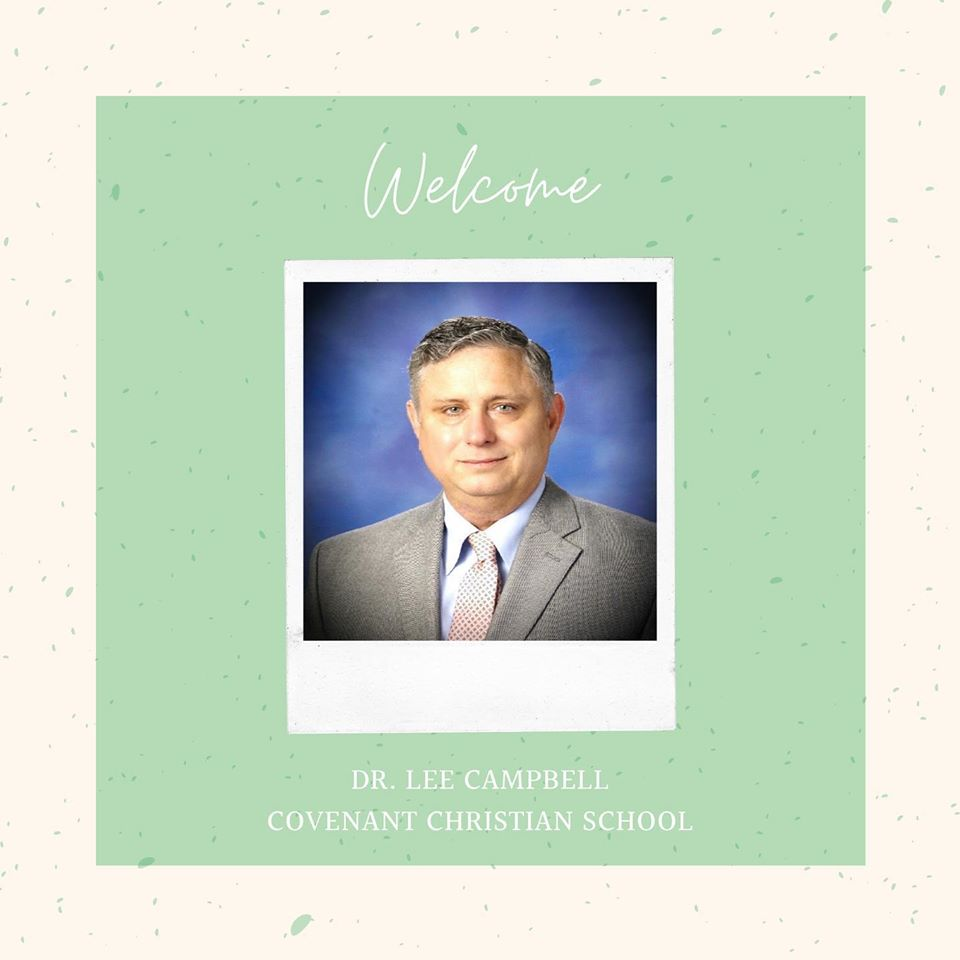 Welcome Dr. Lee Campbell Covenant Christian School