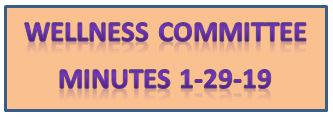 WELLNESS COMMITTEE MINUTES 1-29-19
