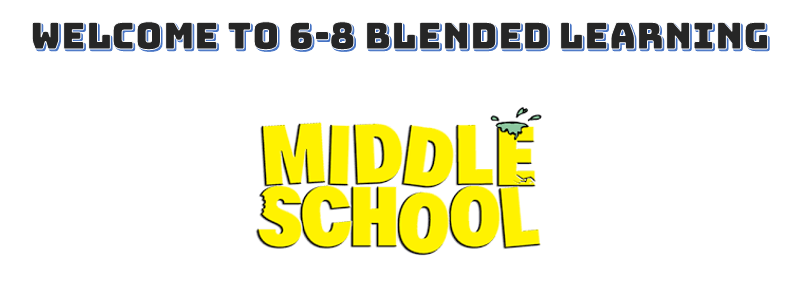 WELCOME TO 6-8 BLENDED LEARNING - MIDDLE SCHOOL