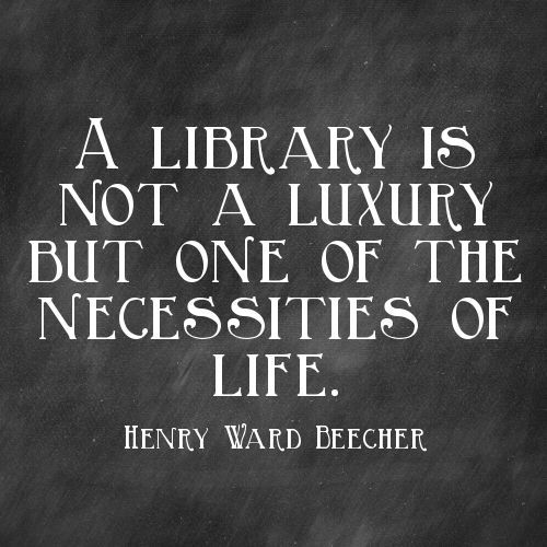 """An image of a library quote on a chalkboard background that says """"A library is not a luxury but one of the necessities of life."""" by Henry Ward Beecher"""