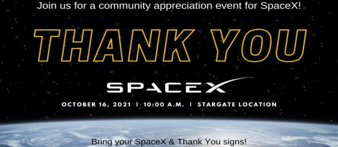 Join us for a community appreciation event for Space X. October 16th 2021 at 10am at Stargate Location Bring your Space X and Thank you signs