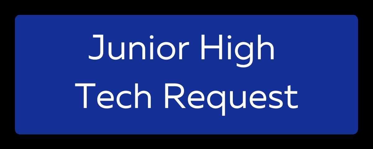 Junior High Tech Requests