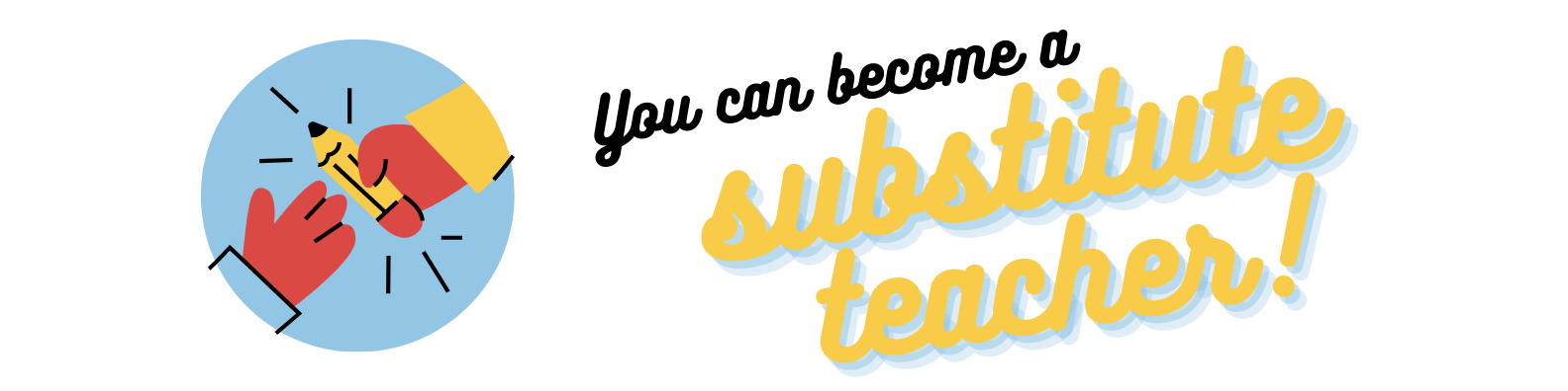 You can become a substitute teacher!